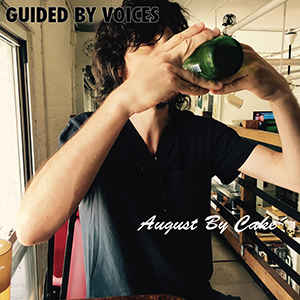 "Guided By Voices ""August By Cake"""