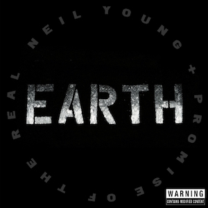 "Neil Young + Promise Of The Real ""Earth"""