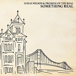 "Lukas Nelson & Promise Of The Real ""Something Real"""