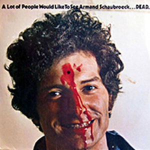 """A Lot Of People Would Like To See Armand Schaubroeck...DEAD."" by Armand Schaubroeck Steals (1975?)"