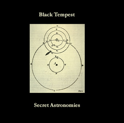 "Black Tempest ""Secret Astronomies"""