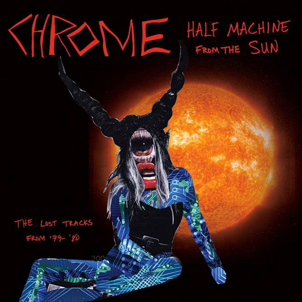 "Chrome ""Half Machine From The Sun"""