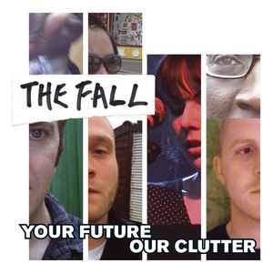 "The Fall ""Your Future Our Clutter"""