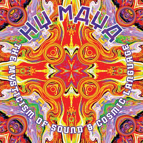 "Hy Maya ""The Mysticism of Sound and Cosmic Language"""