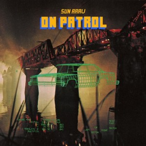 "Sun Araw ""On Patrol"""
